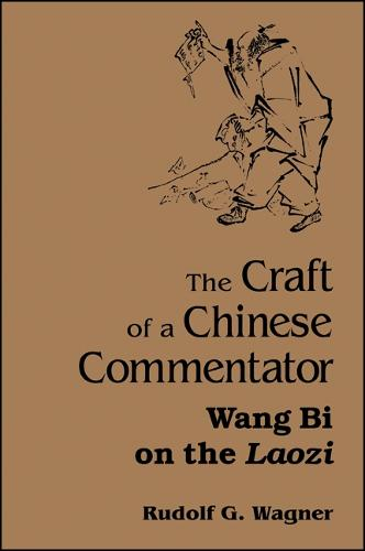 The Craft of a Chinese Commentator: Wang Bi on the Laozi - SUNY Series in Chinese Philosophy and Culture (Paperback)
