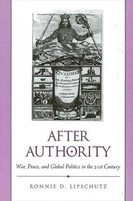After Authority: War, Peace, and Global Politics in the 21st Century - SUNY Series in Global Politics (Hardback)