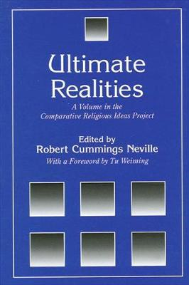 Ultimate Realities: A Volume in the Comparative Religious Ideas Project - Suny Series, the Comparative Religious Ideas Project (Hardback)