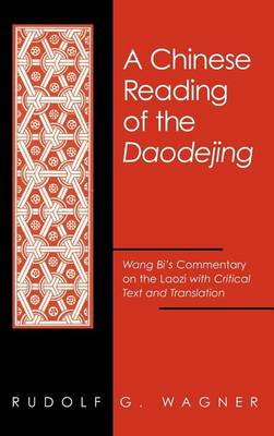 A Chinese Reading of the Daodejing: Wang Bi's Commentary on the Laozi with Critical Text and Translation - SUNY Series in Chinese Philosophy and Culture (Hardback)