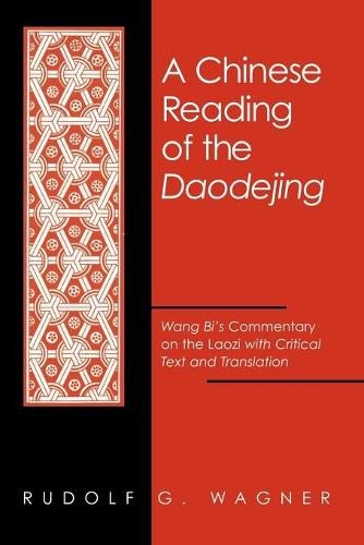A Chinese Reading of the Daodejing: Wang Bi's Commentary on the Laozi with Critical Text and Translation - SUNY Series in Chinese Philosophy and Culture (Paperback)