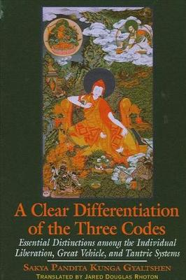 A Clear Differentiation of the Three Codes: Sdom Gsum Rab Dbye and Six Letters: Essential Distinctions Among the Individual Liberation, Great Vehicle, and Tantric Systems - SUNY Series in Buddhist Studies (Hardback)