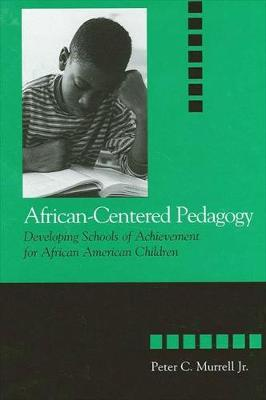 African-centered Pedagogy: Developing Schools of Achievement for African-American Children - SUNY Series, the Social Context of Education (Paperback)