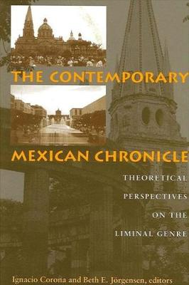 The Contemporary Mexican Chronicle: Theoretical Perspectives on the Liminal Genre - SUNY Series in Latin American and Iberian Thought and Culture (Hardback)