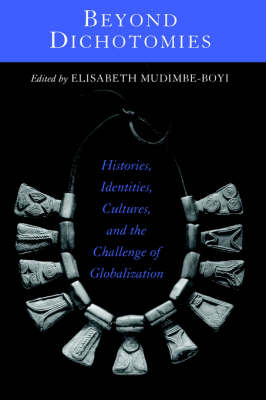 Beyond Dichotomies: Histories, Identities, Cultures, and the Challenge of Globalization - SUNY Series, Explorations in Postcolonial Studies (Paperback)