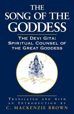 The Song of the Goddess: The Devi Gita: Spiritual Counsel of the Great Goddess (Paperback)