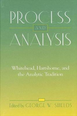 Process and Analysis: Whitehead, Hartshorne, and the Analytic Tradition - SUNY Series in Philosophy (Hardback)