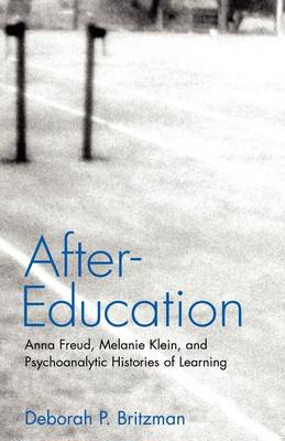 After-Education: Anna Freud, Melanie Klein, and Psychoanalytic Histories of Learning (Paperback)