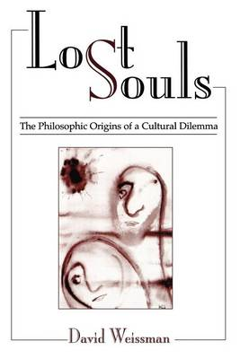 Lost Souls: The Philosophic Origins of a Cultural Dilemma (Paperback)