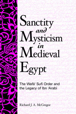 Sanctity and Mysticism in Medieval Egypt: The Wafa Sufi Order and the Legacy of Ibn 'Arabi - SUNY Series in Islam (Paperback)