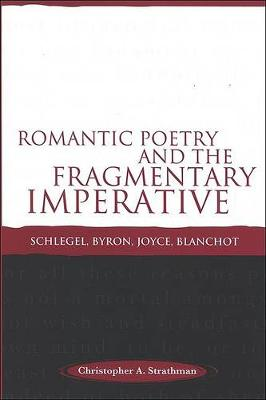 Romantic Poetry and the Fragmentary Imperative: Schlegel,Byron,Joyce,Blanchot (Hardback)