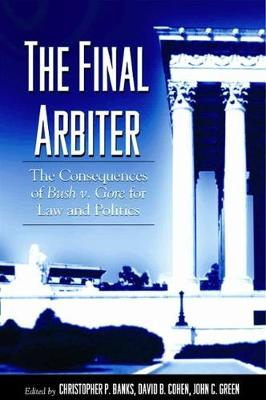 The Final Arbiter: The Consequences of Bush v. Gore for Law and Politics - SUNY Series in American Constitutionalism (Hardback)