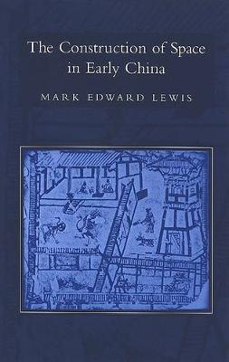 The Construction of Space in Early China - SUNY Series in Chinese Philosophy and Culture (Hardback)