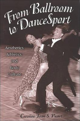 From Ballroom to Dancesport: Aesthetics, Athletics, and Body Culture - SUNY Series in Communication Studies (Hardback)