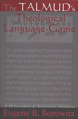 The Talmud's Theological Language-game: A Philosophical Discourse Analysis - SUNY Series in Jewish Philosophy (Paperback)