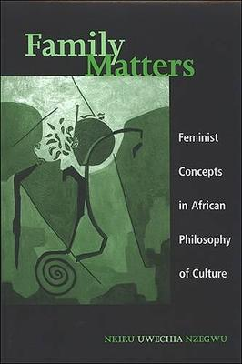 Family Matters: Feminist Concepts in African Philosophy of Culture - SUNY series in feminist philosophy (Paperback)