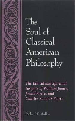 The Soul of Classical American Philosophy (Paperback)