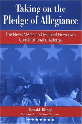 Taking on the Pledge of Allegiance: The News Media and Michael Newdow's Constitutional Challenge (Paperback)