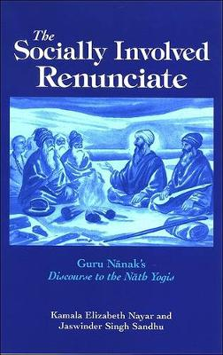 The Socially Involved Renunciate: Guru Nanak's Discourse to the Nath Yogis (Hardback)