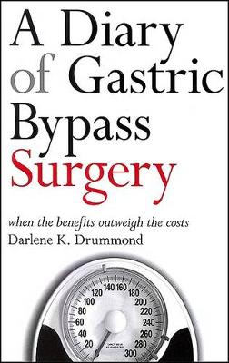 A Diary of Gastric Bypass Surgery: When the Benefits Outweigh the Costs (Paperback)