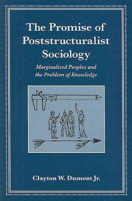 The Promise of Poststructuralist Sociology: Marginalized Peoples and the Problem of Knowledge (Paperback)