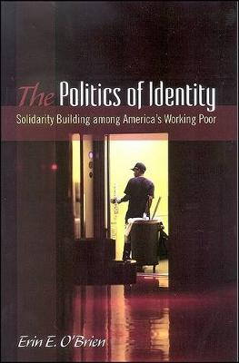 The Politics of Identity: Solidarity Building Among America's Working Poor - SUNY Series in Public Policy (Hardback)