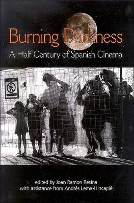 Burning Darkness: A Half Century of Spanish Cinema - SUNY Series in Latin American and Iberian Thought and Culture (Hardback)