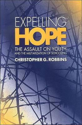 Expelling Hope: The Assault on Youth and the Militarization of Schooling - SUNY Series, Interruptions: Border Testimony(ies) & Critical Discourse/s (Hardback)