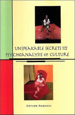 Unspeakable Secrets and the Psychoanalysis of Culture - SUNY Series in Psychoanalysis and Culture (Hardback)