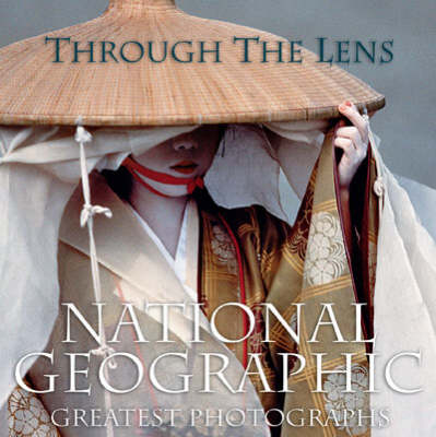 "Through the Lens: ""National Geographic"" Greatest Photographs (Hardback)"