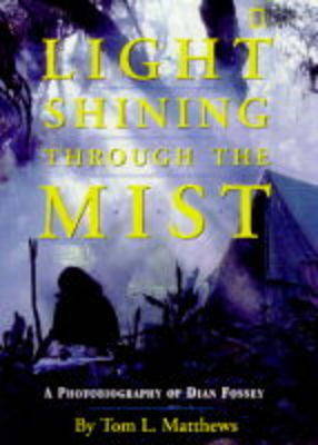 A Light Shining Through the Mist: Photobiography of Dian Fossey (Hardback)