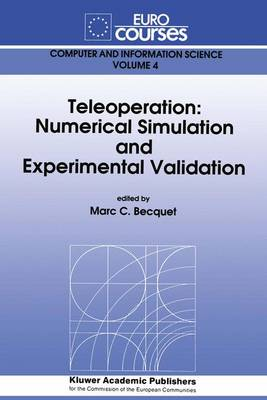 Teleoperation: Numerical Simulation and Experimental Validation - Based on the Lectures Given During the Eurocourse on Teleoperation - Numerical Simulation and Experimental Validation Held at the Joint Researce Centre, Ispra, Italy, November 18-22, 1991 - Eurocourses: Computer and Information Science (Closed) v. 4 (Hardback)