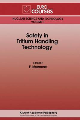 "Safety in Tritium Handling Technology: Based on the Lectures Given During the Eurocourse on ""Safety in Tritium Handling Technology"", Ispra, Italy - Eurocourses: Nuclear Science and Technology (Closed) v. 1 (Hardback)"