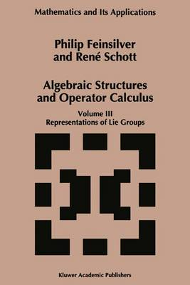Algebraic Structures and Operator Calculus: Representations of Lie Groups v. 3 - Mathematics and its Applications v. 347 (Hardback)