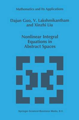 Nonlinear Integral Equations in Abstract Spaces - Mathematics and its Applications v. 373 (Hardback)