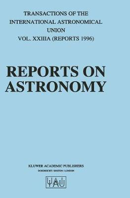 Reports on Astronomy - International Astronomical Union Transactions v. 23A (Hardback)