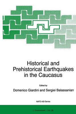 Historical and Prehistorical Earthquakes in the Caucasus - NATO Science Partnership Subseries: 2 v. 28 (Hardback)