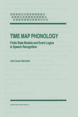 Time Map Phonology: Finite State Models and Event Logics in Speech Recognition - Text, Speech and Language Technology v. 5 (Hardback)