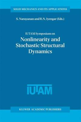 IUTAM Symposium on Nonlinearity and Stochastic Structural Dynamics - Solid Mechanics and its Applications v. 85 (Hardback)