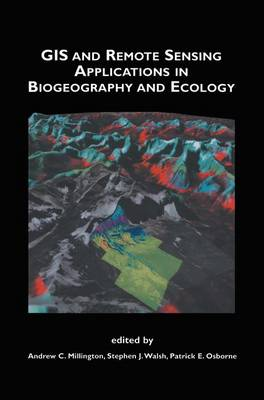 GIS and Remote Sensing Applications in Biogeography and Ecology - The Springer International Series in Engineering and Computer Science v.626 (Hardback)
