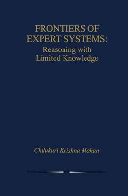 Frontiers of Expert Systems: Reasoning with Limited Knowledge - The Springer International Series in Engineering and Computer Science v. 552 (Hardback)