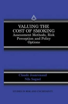 Valuing the Cost of Smoking: Assessment Methods, Risk Perception and Policy Options - Studies in Risk and Uncertainty v. 13 (Hardback)