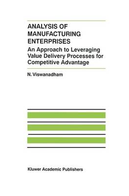 Analysis of Manufacturing Enterprises: An Approach to Leveraging Value Delivery Processes for Competitive Advantage - The International Series on Discrete Event Dynamic Systems v. 12 (Hardback)
