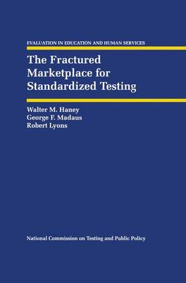The Fractured Marketplace for Standardized Testing - Evaluation in Education and Human Services v. 34 (Hardback)