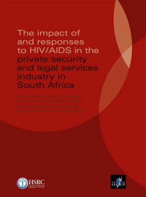 The Impact of and Responses to HIV/AIDS in the Private Security and Legal Services Industry in South Africa (Paperback)