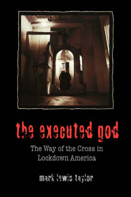 The Executed God: Way of the Cross in Lockdown America (Paperback)