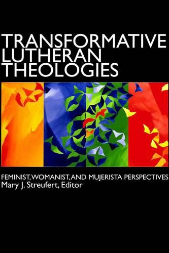 Transformative Lutheran Theologies: Feminist, Womanist and Mujerista Perspectives (Paperback)