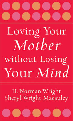Loving Your Mother without Losing Your Mind (Paperback)