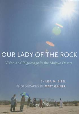 Our Lady of the Rock: Vision and Pilgrimage in the Mojave Desert (Hardback)