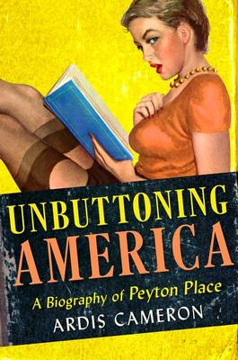 "Unbuttoning America: A Biography of ""Peyton Place"" (Hardback)"
